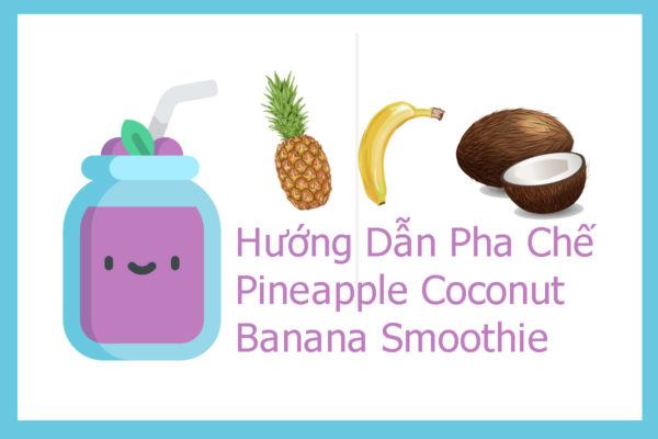Pha Chế Pineapple Coconut Banana Smoothie