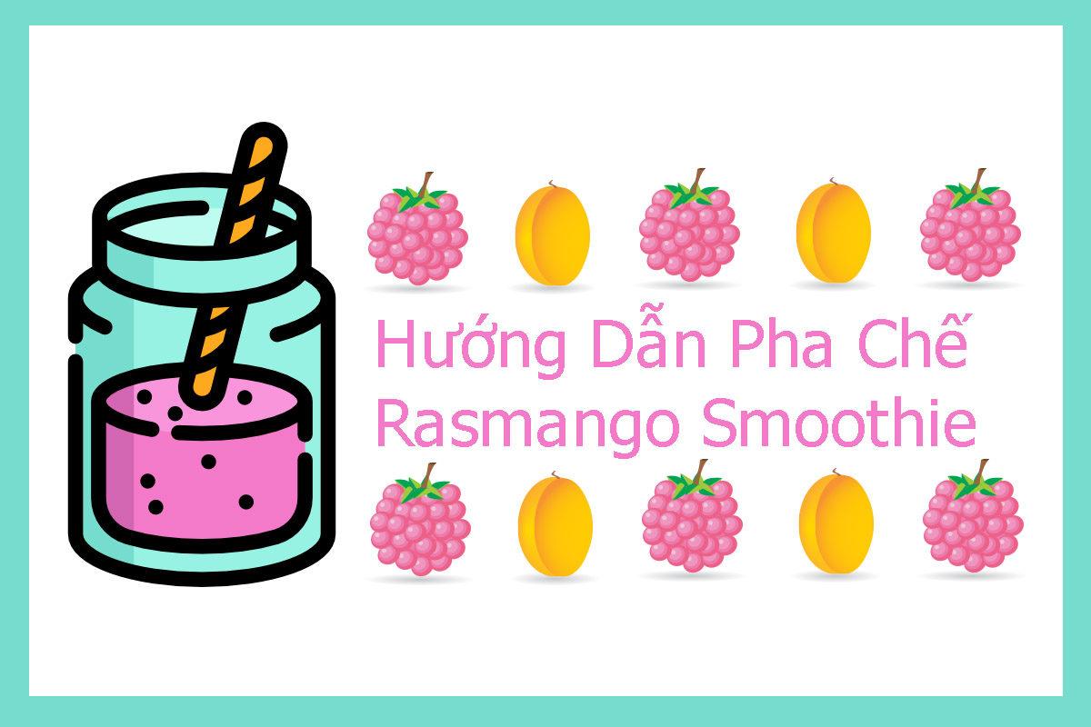 Hướng Dẫn Pha Chế Rasmango Smoothie