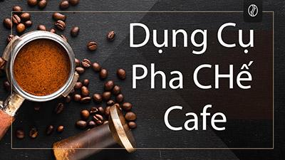 Mua Dụng Cụ Pha Chê Cafe